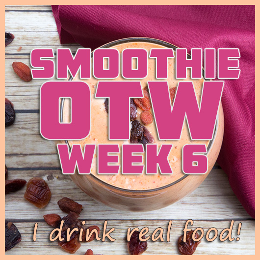 Smoothie OTW Week 6