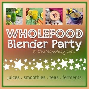 Wholefood Blender Party   Om Nom Ally